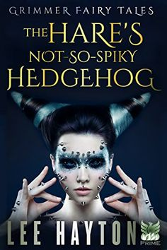 The Hare's Not-So-Spiky Hedgehog (Grimmer Fairy Tales) by [Hayton, Lee, Hayton, Katherine]