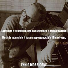 La musica è intangibile, non ha sembianze, è come un sogno. – Ennio Morricone (23 aprile 2013)