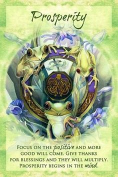 """Extra card and message for Thurday, March from the Magical Times Empowerment deck by Jody Bergsma. PROSPERITY- """"Focus on the positive and more good will come. Give thanks for blessings and they will multiply. Prosperity begins in the mind. Motifs Animal, Frog Art, Angel Cards, Oracle Cards, Deck Of Cards, Card Deck, Illustrations, Affirmations, Positivity"""