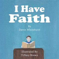 """Childlike Faith Publishing a Christian publishing company creating books that bring the bible to life in a fun and interactive way. """"I Have Faith"""" the new children's book by Davin Whitehurst is out on paperback and ebook. Available at our website, iBooks, Amazon and more."""