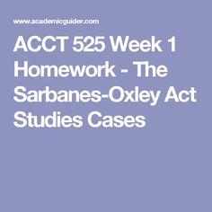 ACCT 525 Week 1 Homework - The Sarbanes-Oxley Act Studies Cases