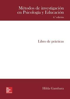 Métodos de investigación en Psicología y Educación: libro de prácticas / Hilda Gambara Research Methods, Book