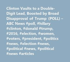 Clinton Vaults to a Double-Digit Lead, Boosted by Broad Disapproval of Trump (POLL) – ABC News #poll, #hillary #clinton, #donald #trump, #2016, #election, #women, #voters, #president, #politics #news, #election #news, #political #news, #political #news #articles http://jamaica.nef2.com/clinton-vaults-to-a-double-digit-lead-boosted-by-broad-disapproval-of-trump-poll-abc-news-poll-hillary-clinton-donald-trump-2016-election-women-voters-president-politics-news/  # Sections Shows Yahoo!-ABC News…