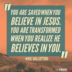 ...you are transformed when you realize He believes in YOU. [Kris Vallotton] #ywam #ywamKC #Missions #Gospel #Bible #scripture #Biblestudy #christianquotes #quotes #pray #encouragement #hope #love #blessed by ywamkc http://bit.ly/dtskyiv #ywamkyiv #ywam #mission #missiontrip #outreach