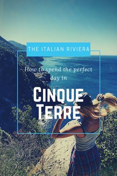 How to spend the perfect day in Cinque Terre.
