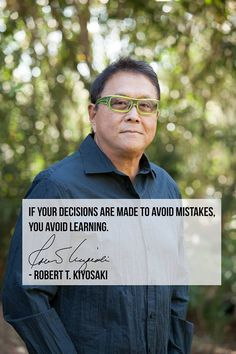 Robert Kiyosaki – If you decisions are made to avoid mistakes, you avoid learning. Robert Kiyosaki, Rich Dad Poor Dad, Investment Advice, Motivational Phrases, Note To Self, Self Help, Positivity, Thoughts, Learning