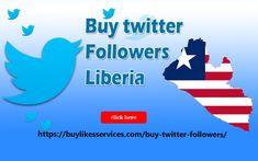 Buy Twitter Followers Liberia Twitter Followers, Liberia, Best Sites, Stuff To Buy