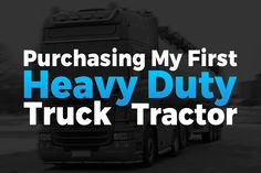 Purchasing my First Heavy Duty Truck