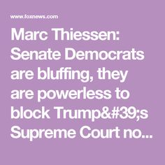 Marc Thiessen: Senate Democrats are bluffing, they are powerless to block Trump's Supreme Court nominee | Fox News