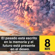 «El pasado está escrito en la memoria y el futuro está presente en el deseo.»  Carlos Fuentes  (1929-2012)  Periodista y escritor mexicano.