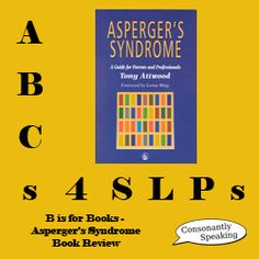 ABCs 4 SLPs: B is for Books - Asperger's Syndrome: A Guide for Parents and Professionals Book   -  Pinned by @PediaStaff – Please Visit http://ht.ly/63sNt for all our pediatric therapy pins  Review