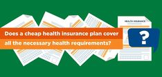 Cheap health insurance is ideally not what your target should be. Checkout if a cheap health insurance plan cover all health requirements?