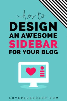 How to Design an Awesome + Effective Sidebar For Your Blog (a complete design tutorial)| LOVE PLUS COLOR