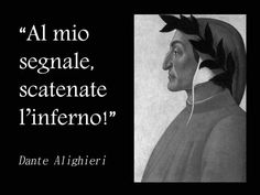 """Al mio segnale, scatenate l'inferno""  ""At my signal, unleash Hell""  Dante Alighieri  - Russel Crowe"