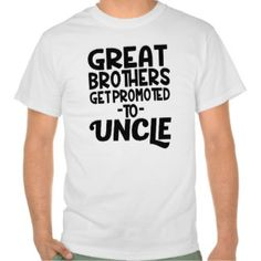 Great brothers, get promoted to Uncle - Funny Men Shirt  Funny Tshirt T-Shirt Gift Custom Hers Quote New Shopping humor hers food recipe awesome cute outfit diy his