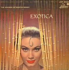 "Martin Denny ""EXOTICA"" (1957) The album that named a genre."