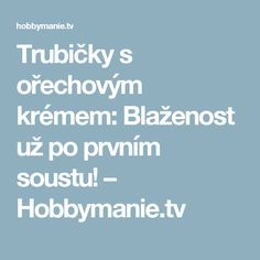 Trubičky s ořechovým krémem: Blaženost už po prvním soustu! – Hobbymanie.tv