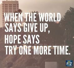 When the world says give up, hope says try one more time. www.facetozion.com