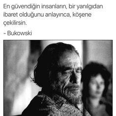 En güvendiğin insanların, bir yanılgıdan ibaret olduğunu anlayınca, köşene çekilirsin.   - Charles Bukowski  #sözler #anlamlısözler #güzelsözler #manalısözler #özlüsözler #alıntı #alıntılar #alıntıdır #alıntısözler