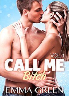 Call me Bitch - volume 1 eBook: Emma Green: Amazon.fr: Boutique Kindle