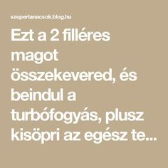 Ezt a 2 filléres magot összekevered, és beindul a turbófogyás, plusz kisöpri az egész testből a mérgeket! - Segithetek.blog.hu Natural Life, Natural Healing, Lose Weight, Weight Loss, Kitchen Witch, Eating Habits, Fat Burning, The Cure, Good Food