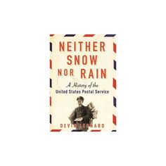 Neither Snow Nor Rain : A History of the United States Postal Service (Paperback) (Devin Leonard)
