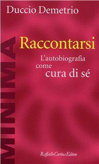 Foto Cover di Raccontarsi. L'autobiografia come cura di sé, Libro di Duccio Demetrio, edito da Cortina Raffaello