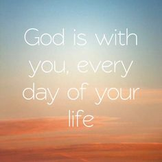 God is with you every day of your life
