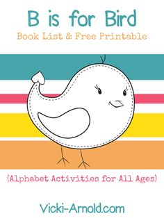 B is for Bird - Alphabet Activities for All Ages at Vicki-Arnold.com
