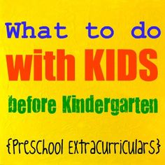 What to do with kids before kindergarten