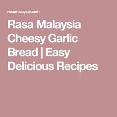 Rasa Malaysia Cheesy Garlic Bread | Easy Delicious Recipes