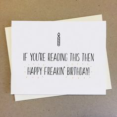 CARD: If youre reading this this then happy freakin birthday. Made to order. sized card x Printed on white Happy Birthday Cards, Handmade Items, Cards Against Humanity, Printed, Reading, Happy Birthday Greeting Cards, Happy B Day Cards, Word Reading, Reading Books