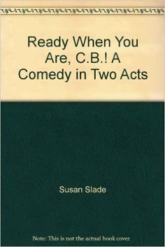 Ready When You Are, C.B.! A Comedy in Two Acts: Susan Slade: 9780573614668: Amazon.com: Books