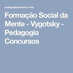 Formação Social da Mente - Vygotsky - Pedagogia Concursos