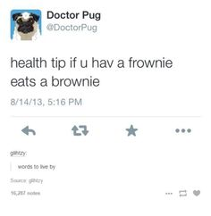 If you have a frownie, eat a brownie