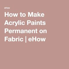 How to Make Acrylic Paints Permanent on Fabric | eHow                                                                                                                                                                                 More
