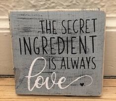kitchen DIY Signs - The Secret Ingredient Is Always Love Sign Love Sign Kitchen Kitchen Sign Kitchen Decor Wood Sign Gifts For Her Houswarming Gift. Diy Wood Signs, Pallet Signs, Wooden Signs For Kitchen, Painted Wood Signs, Hand Painted, Tea Station, Just In Case, Just For You, Diy Rangement