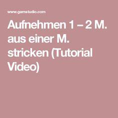 Aufnehmen 1 – 2 M. aus einer M. stricken (Tutorial Video)