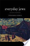 Everyday Jews NEW YIDDISH LIBRARY by Iehoshua Perle, Maier Deshell, Margaret Birstein