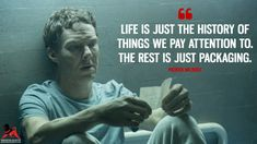 Patrick Melrose: Life is just the history of things we pay attention to. The rest is just packaging. Sherlock Bbc, Sherlock Quotes, Martin Freeman, Tv Show Quotes, Movie Quotes, Benedict Cumberbatch, Madonna Quotes, Woman Quotes, Life Quotes