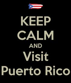 puerto rican memes | KEEP CALM AND Visit Puerto Rico
