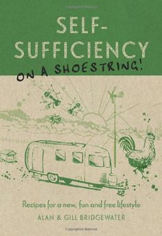 Self-Sufficiency on a Shoestring: Recipes for a new, fun and free lifestyle « LibraryUserGroup.com – The Library of Library User Group