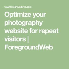 Optimize your photography website for repeat visitors   ForegroundWeb