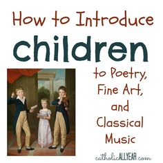 How To Introduce Kids to Poetry, Fine Art, and Classical Music