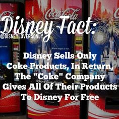 "Disney Fact: Disney sells only Coke products, in return, The ""Coke"" Company gives all of their products to Disney for free."