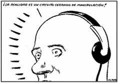 ... ¡La realidad es un circuito cerrado de manipulación!. Viñetas: El Roto.
