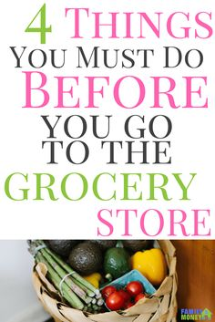 Looking for ways to save money on your groceries? Make sure you do these 4 Things Before You Go To The Grocery Store via @familymoneyplan