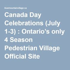Canada Day Celebrations (July : Ontario's only 4 Season Pedestrian Village Official Site Stuff To Do, Things To Do, Canada Day, July 1, Pedestrian, Ontario, Celebrations, Seasons, Blue
