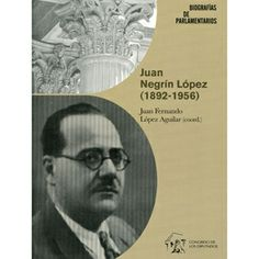 Juan Negrín López (1892-1956), discursos parlamentarios / Juan Fernando López Aguilar (coord.)