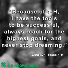 """Because of 4-H, I have the tools to be successful, always reach for the highest goals, and never stop dreaming."" - Courtlyn, Texas 4-H Youth Development #4H grows DREAMERS! Help us empower millions of youth nationwide to dream big and reach their full potential: http://shout.lt/bnlnM"
